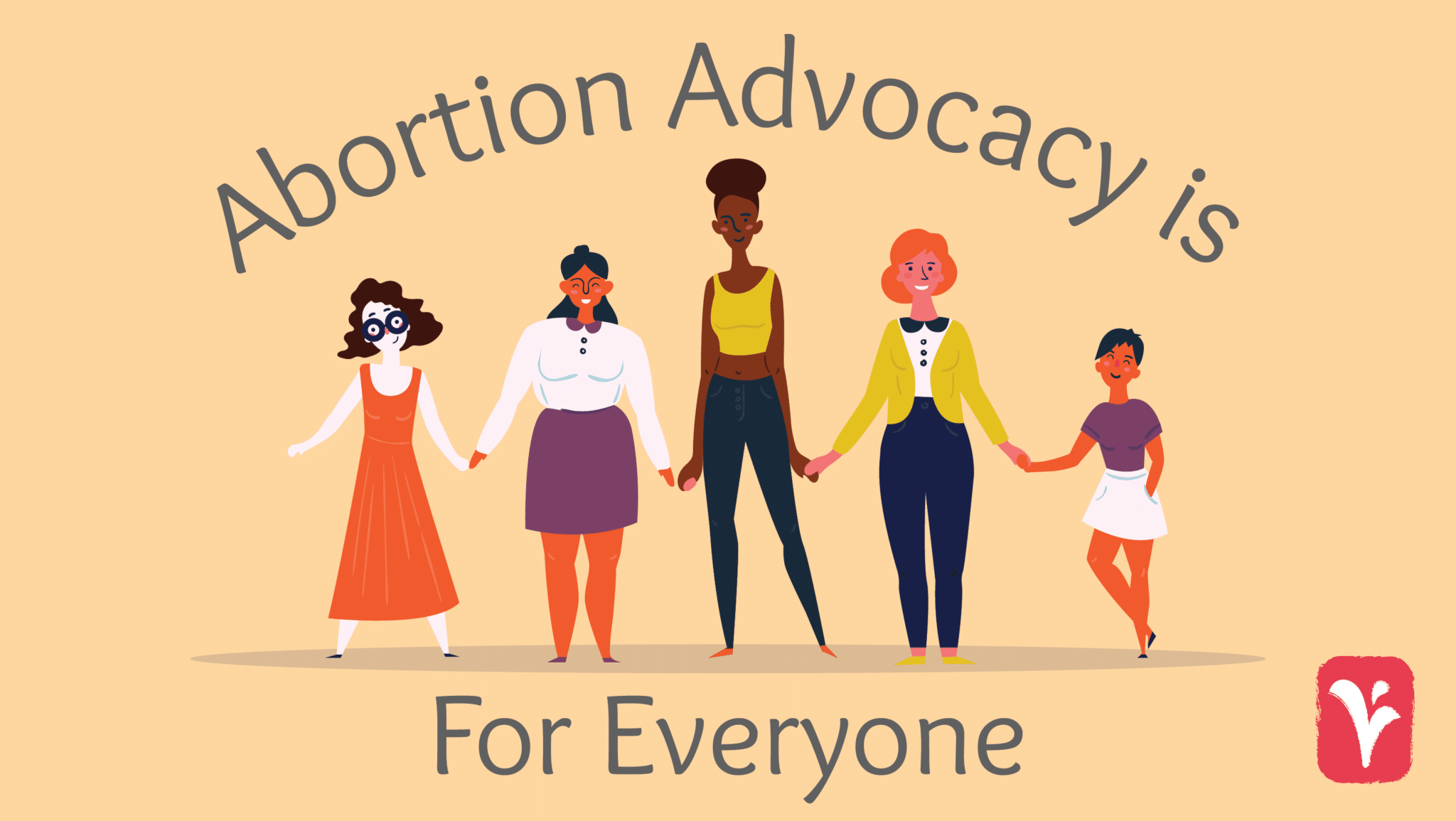 Abortion Advocacy is For Everyone